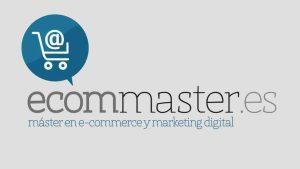 Máster en Marketing Digital y Ecommerce – Ecommaster